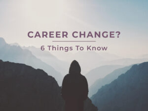 Career Change - 6 things to know